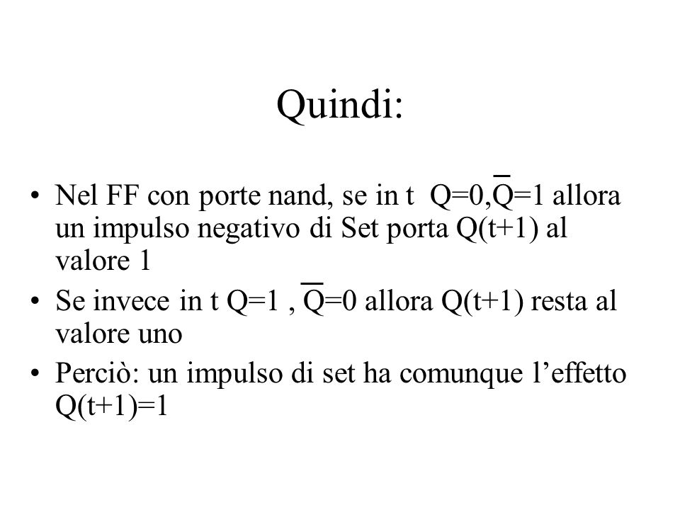 Quindi: Nel FF con porte nand, se in t Q=0,Q=1 allora un impulso negativo di Set porta Q(t+1) al valore 1.