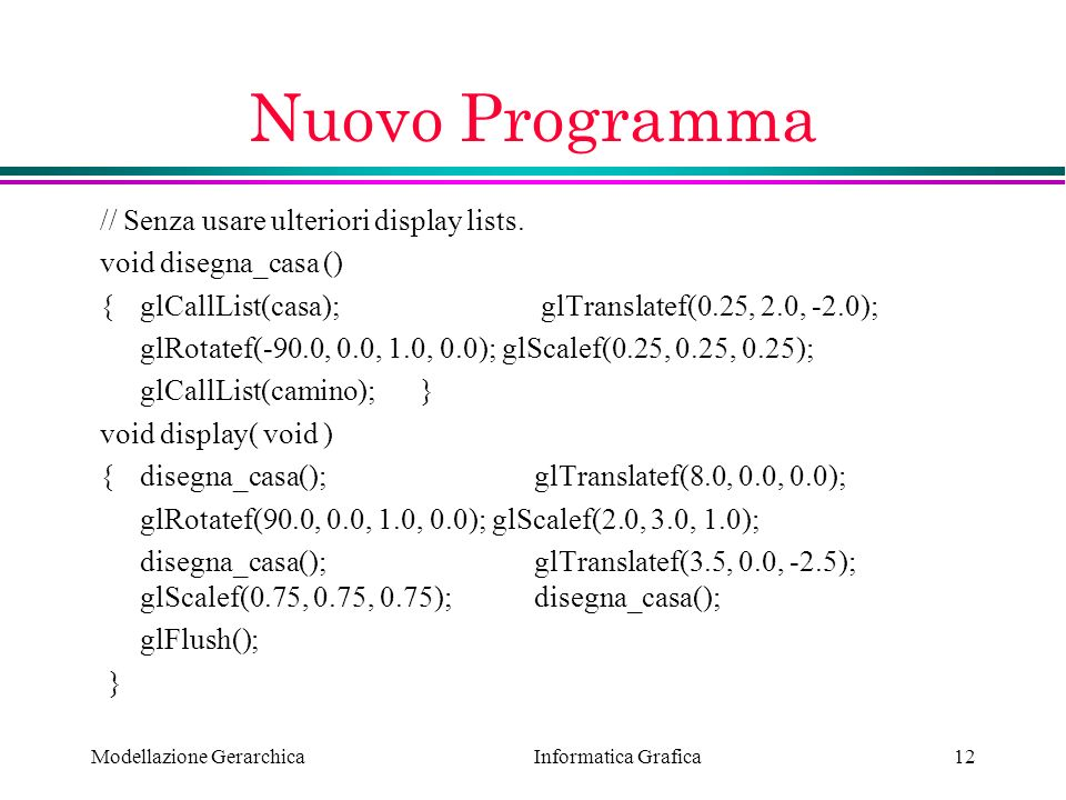 Nuovo Programma // Senza usare ulteriori display lists.