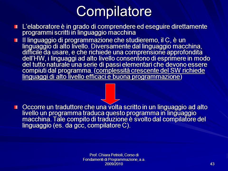 Compilatore L'elaboratore è in grado di comprendere ed eseguire direttamente programmi scritti in linguaggio macchina.
