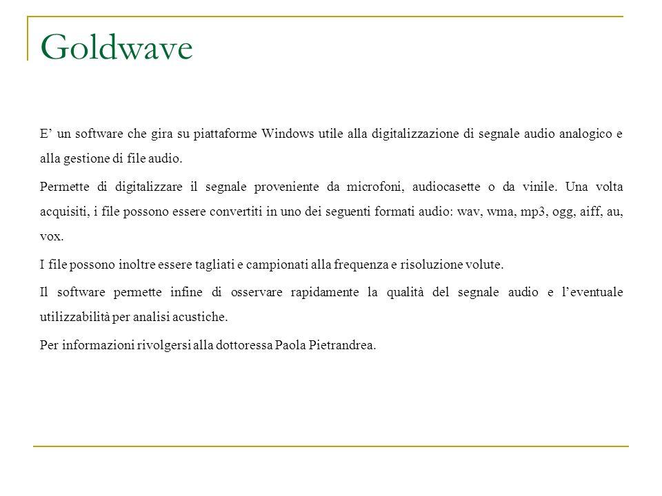 Goldwave E' un software che gira su piattaforme Windows utile alla digitalizzazione di segnale audio analogico e alla gestione di file audio.