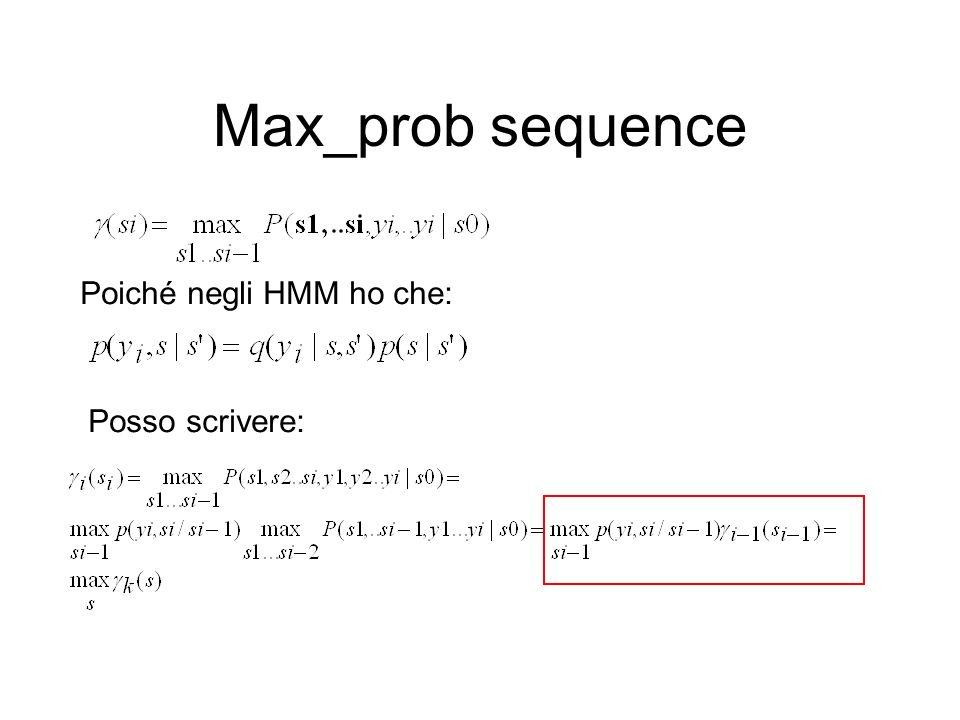 Max_prob sequence Poiché negli HMM ho che: Posso scrivere: