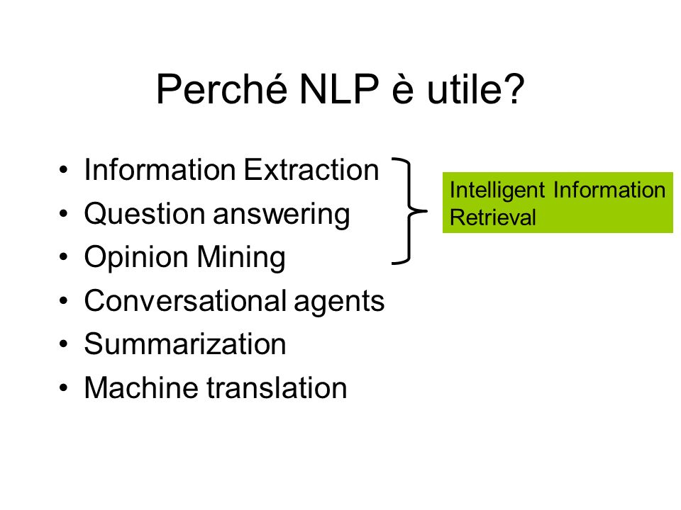 Perché NLP è utile Information Extraction Question answering