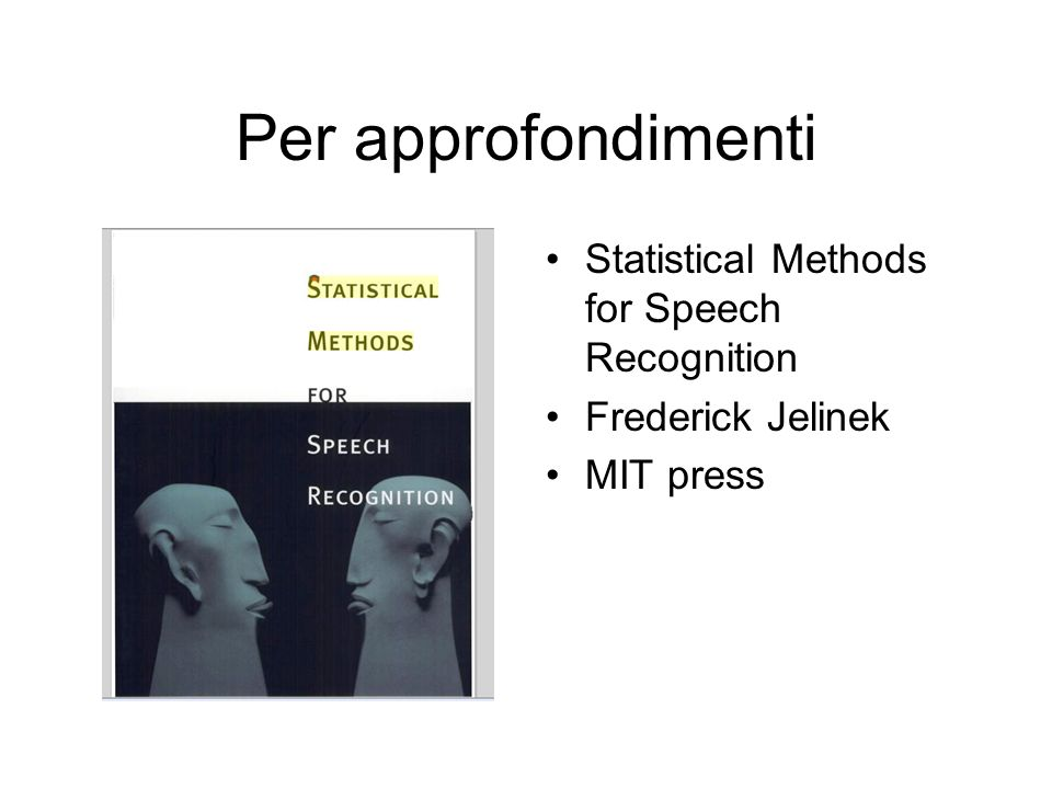 Per approfondimenti Statistical Methods for Speech Recognition