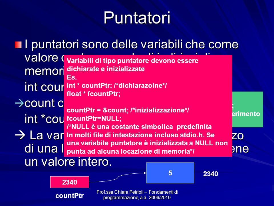 Puntatori I puntatori sono delle variabili che come valore contengono degli indirizzi di memoria. int count;