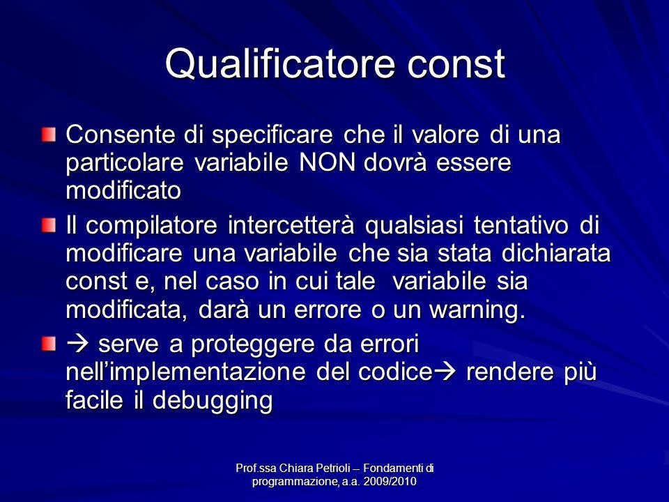 Qualificatore const Consente di specificare che il valore di una particolare variabile NON dovrà essere modificato.