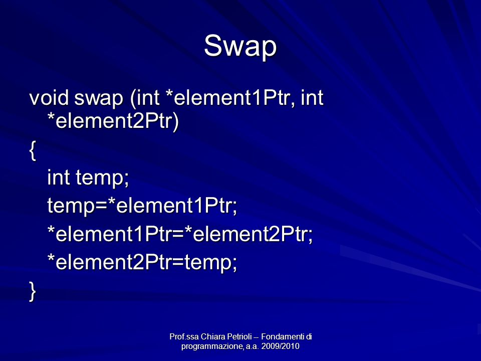 Swap void swap (int *element1Ptr, int *element2Ptr) { int temp;