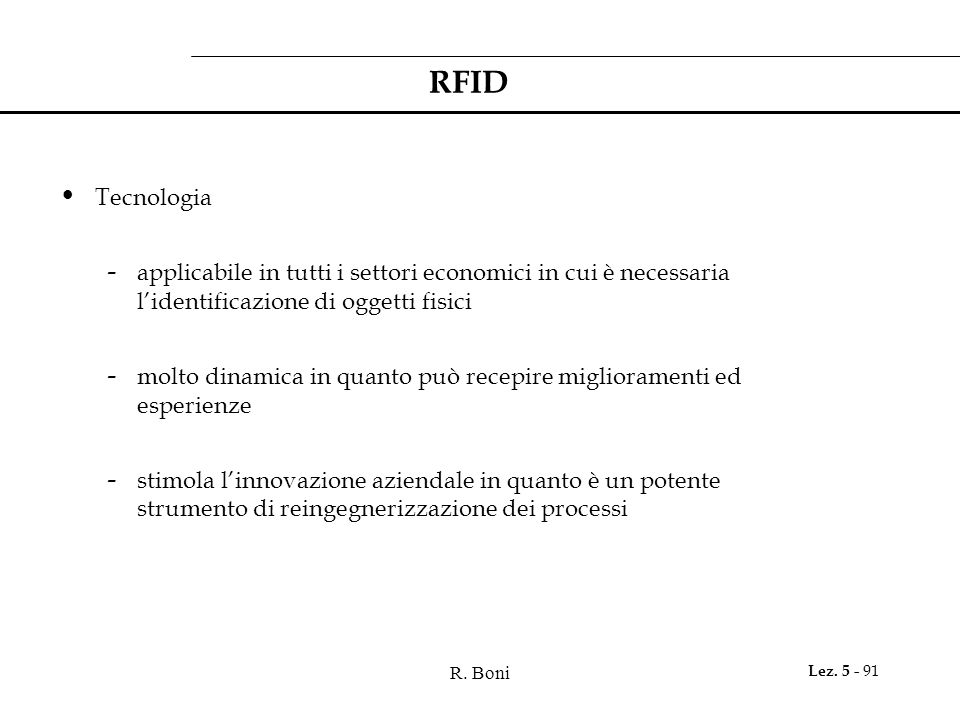 RFID Tecnologia. applicabile in tutti i settori economici in cui è necessaria l'identificazione di oggetti fisici.