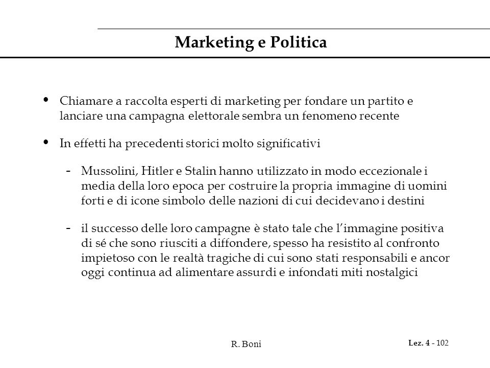 Marketing e PoliticaChiamare a raccolta esperti di marketing per fondare un partito e lanciare una campagna elettorale sembra un fenomeno recente.