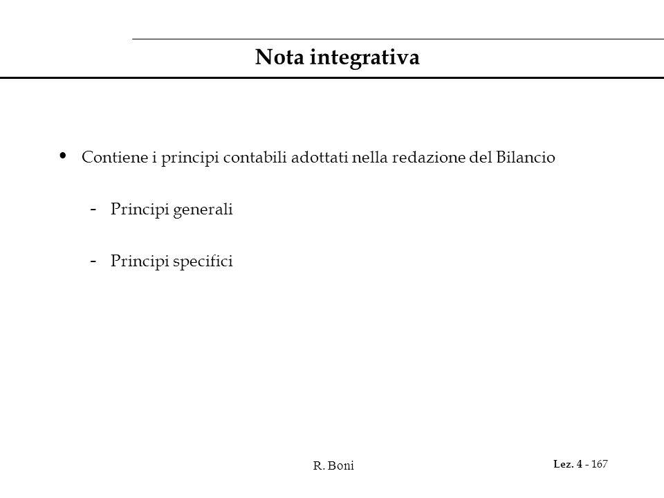 Nota integrativa Contiene i principi contabili adottati nella redazione del Bilancio. Principi generali.