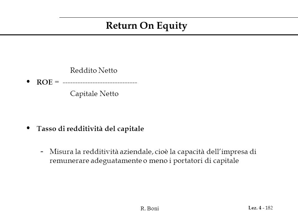 Return On Equity Reddito Netto ROE = ------------------------------