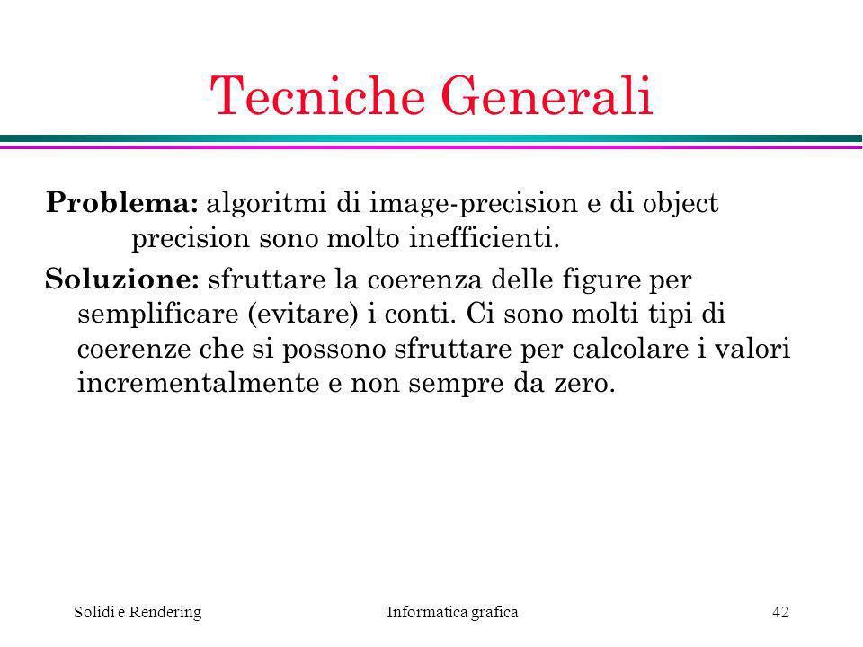 Tecniche Generali Problema: algoritmi di image-precision e di object precision sono molto inefficienti.