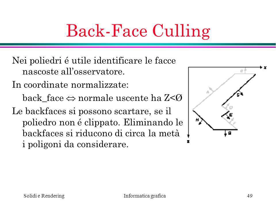 Back-Face Culling Nei poliedri é utile identificare le facce nascoste all'osservatore. In coordinate normalizzate: