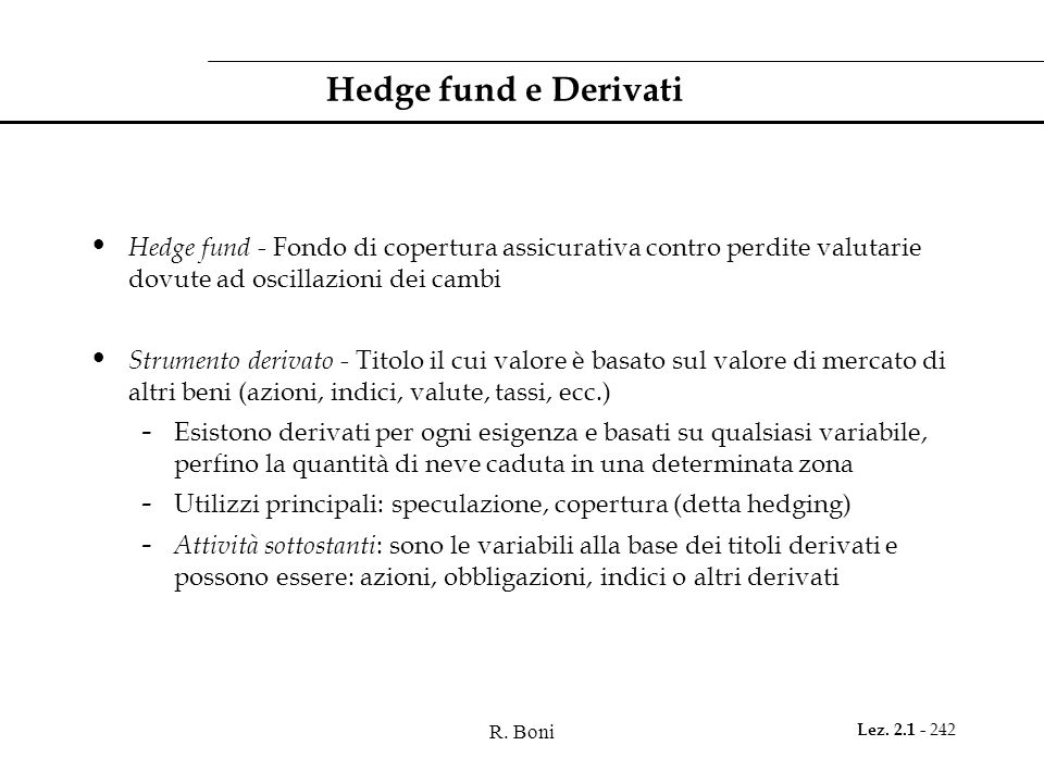 Hedge fund e DerivatiHedge fund - Fondo di copertura assicurativa contro perdite valutarie dovute ad oscillazioni dei cambi.