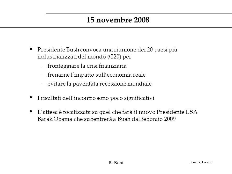 15 novembre 2008 Presidente Bush convoca una riunione dei 20 paesi più industrializzati del mondo (G20) per.