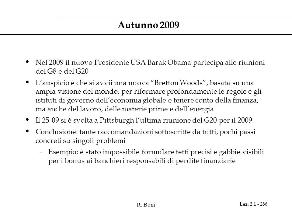 Autunno 2009 Nel 2009 il nuovo Presidente USA Barak Obama partecipa alle riunioni del G8 e del G20.
