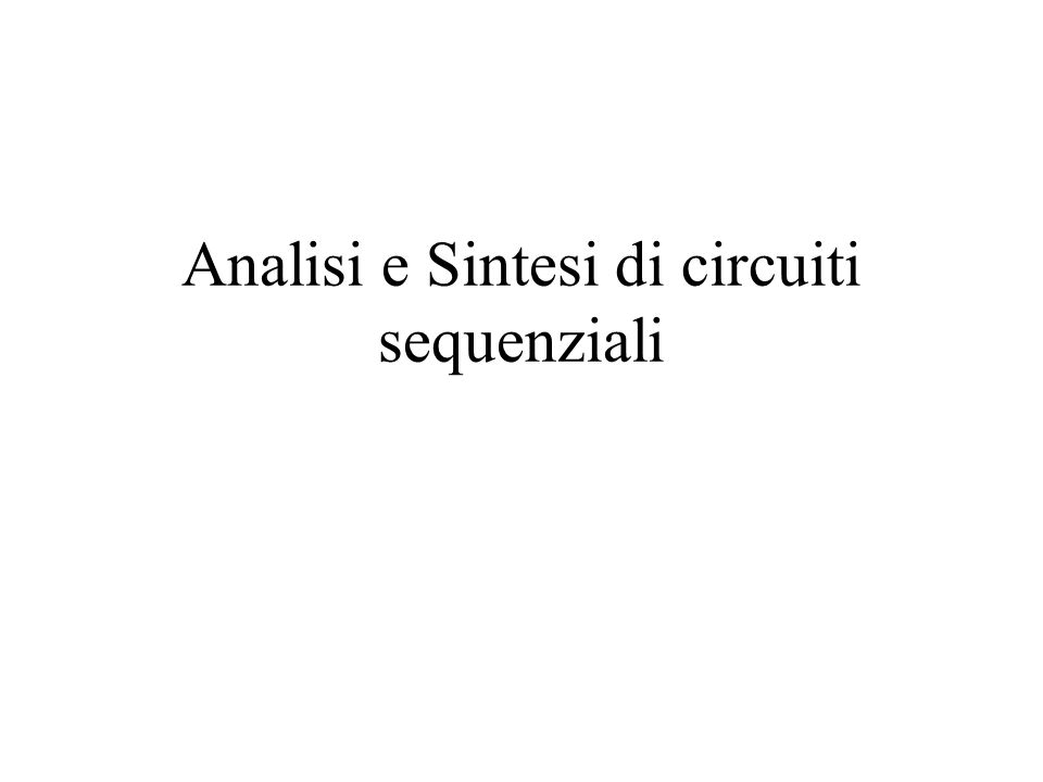 Analisi e Sintesi di circuiti sequenziali