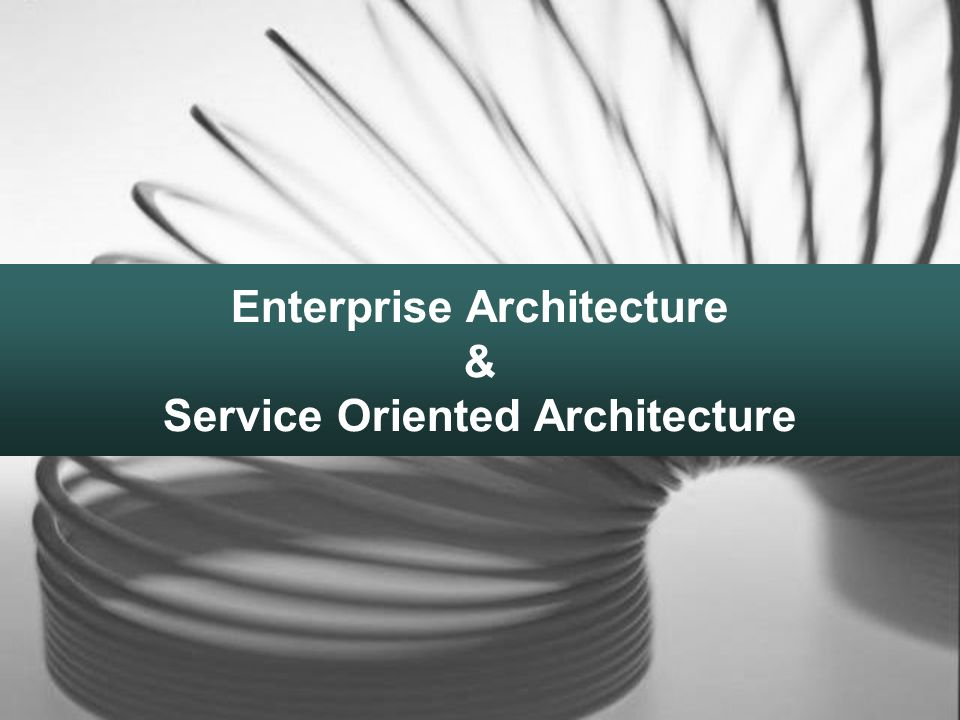 Enterprise Architecture Service Oriented Architecture