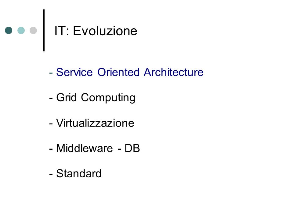 IT: Evoluzione - Service Oriented Architecture - Grid Computing