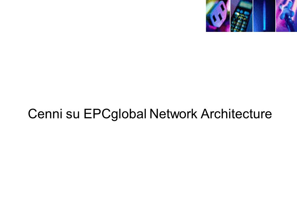 Cenni su EPCglobal Network Architecture