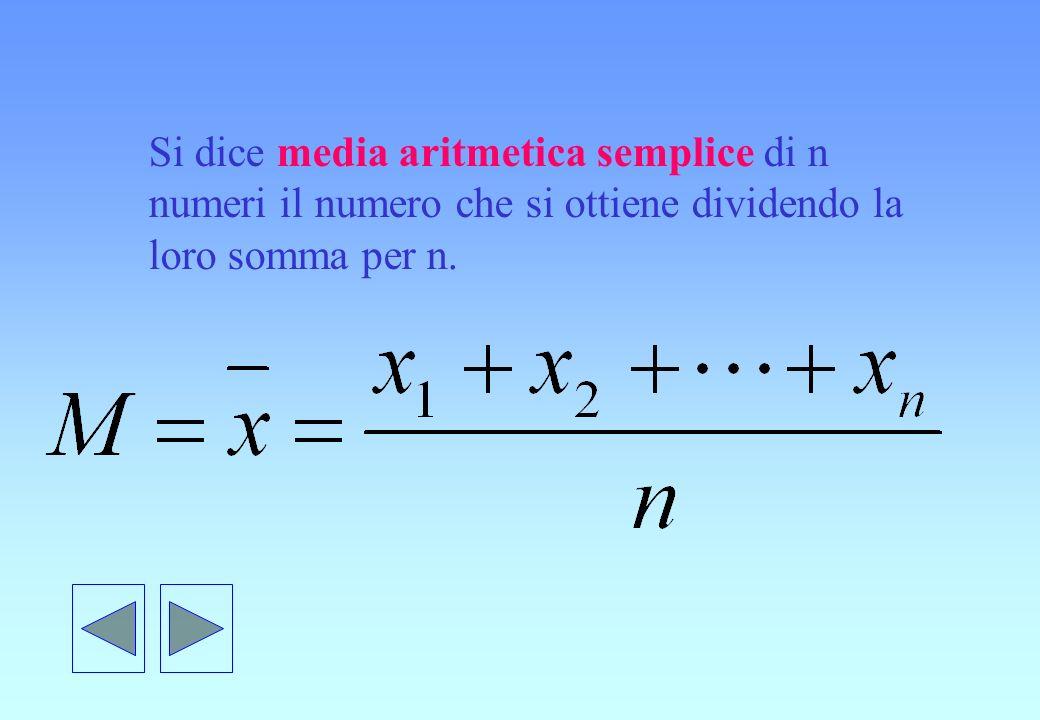 Si dice media aritmetica semplice di n numeri il numero che si ottiene dividendo la loro somma per n.