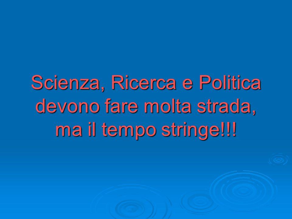 Scienza, Ricerca e Politica devono fare molta strada, ma il tempo stringe!!!