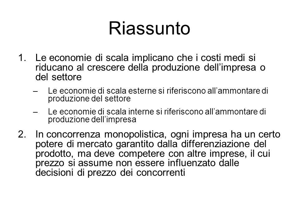 Riassunto Le economie di scala implicano che i costi medi si riducano al crescere della produzione dell'impresa o del settore.