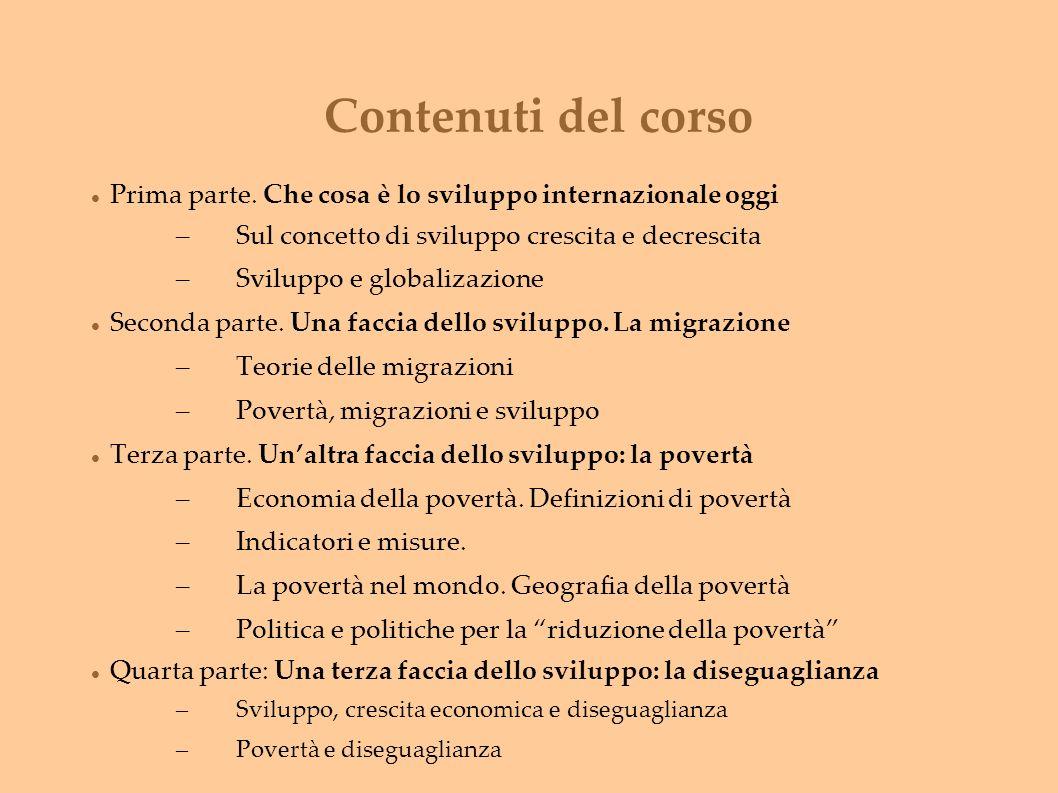 Contenuti del corso Prima parte. Che cosa è lo sviluppo internazionale oggi. Sul concetto di sviluppo crescita e decrescita.