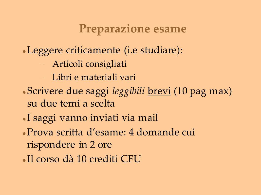 Preparazione esame Leggere criticamente (i.e studiare):