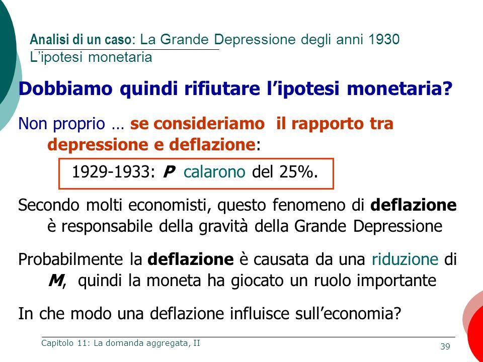 Dobbiamo quindi rifiutare l'ipotesi monetaria