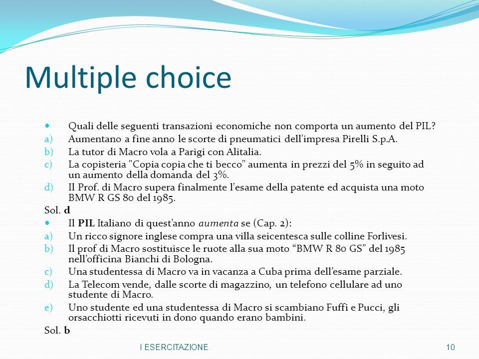 Multiple choice Quali delle seguenti transazioni economiche non comporta un aumento del PIL
