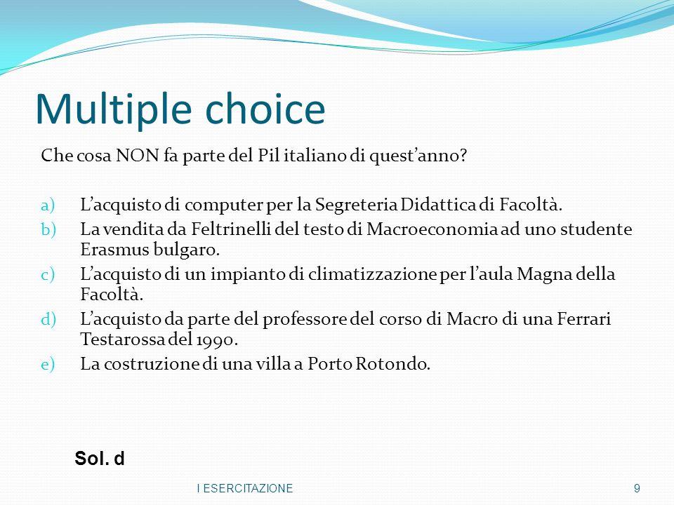 Multiple choice Che cosa NON fa parte del Pil italiano di quest'anno