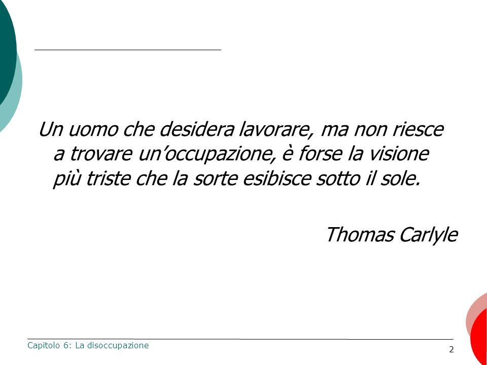 Un uomo che desidera lavorare, ma non riesce a trovare un'occupazione, è forse la visione più triste che la sorte esibisce sotto il sole. Thomas Carlyle