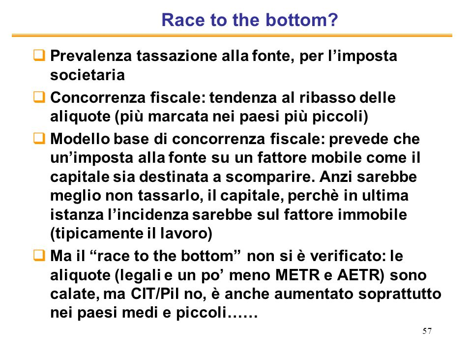 Race to the bottom Prevalenza tassazione alla fonte, per l'imposta societaria.