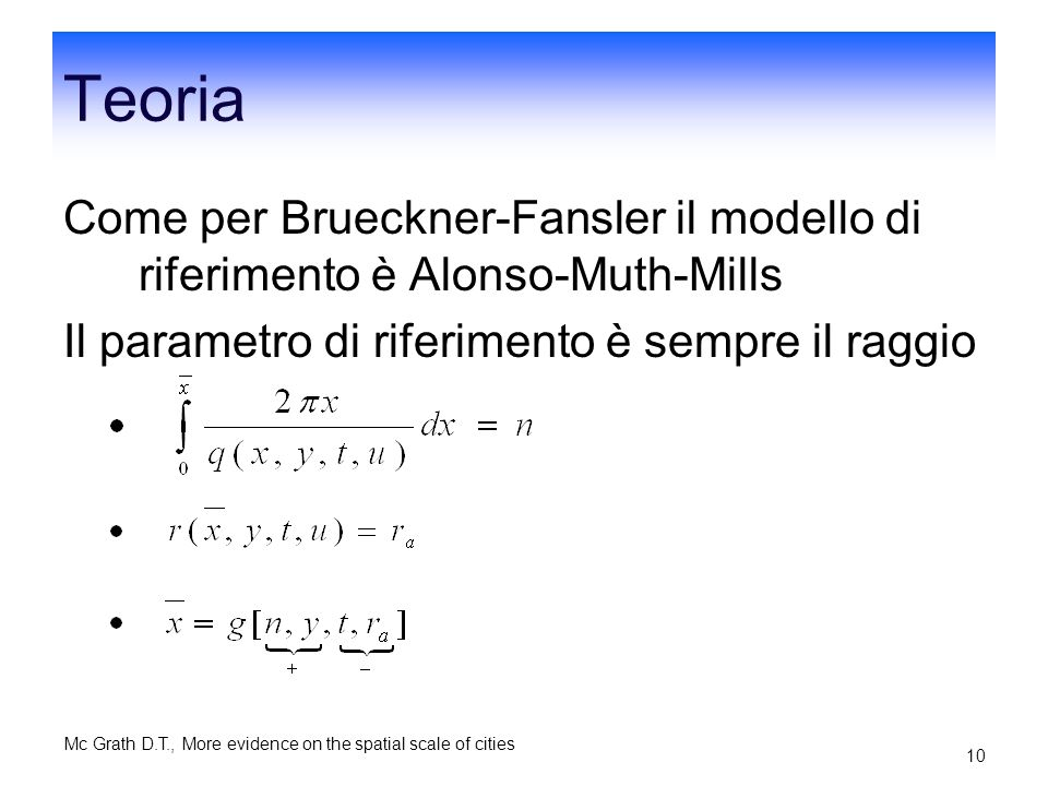 Teoria Come per Brueckner-Fansler il modello di riferimento è Alonso-Muth-Mills. Il parametro di riferimento è sempre il raggio.