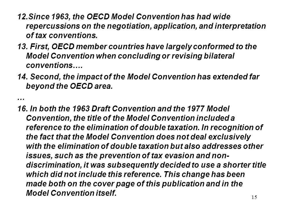 12.Since 1963, the OECD Model Convention has had wide repercussions on the negotiation, application, and interpretation of tax conventions.