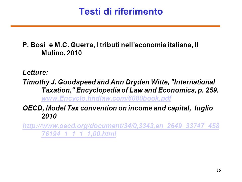 Testi di riferimento P. Bosi e M.C. Guerra, I tributi nell'economia italiana, Il Mulino, 2010. Letture: