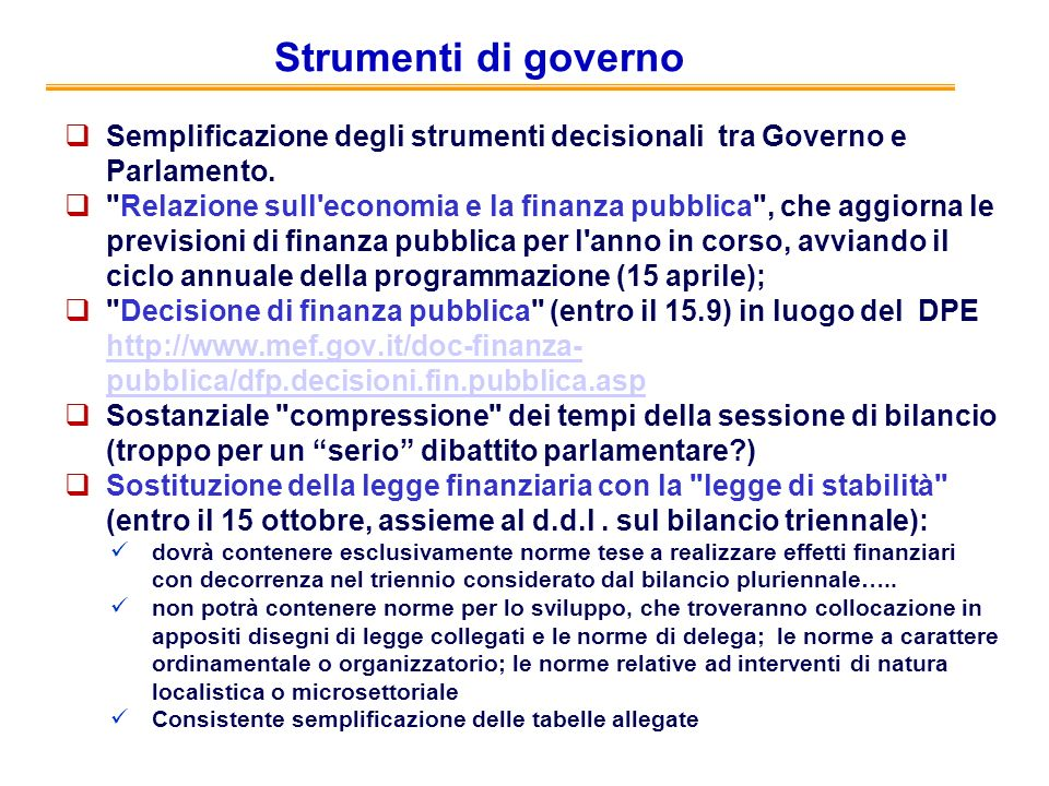 Strumenti di governo Semplificazione degli strumenti decisionali tra Governo e Parlamento.