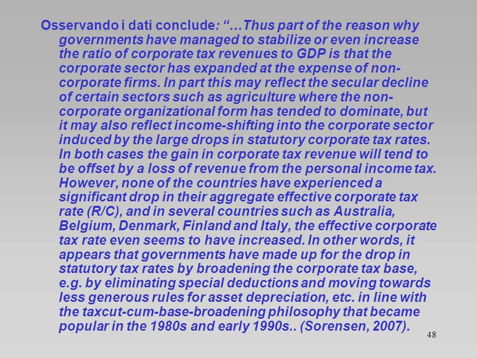 Osservando i dati conclude: …Thus part of the reason why governments have managed to stabilize or even increase the ratio of corporate tax revenues to GDP is that the corporate sector has expanded at the expense of non-corporate firms.