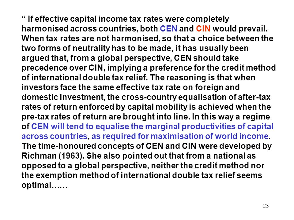 If effective capital income tax rates were completely harmonised across countries, both CEN and CIN would prevail.