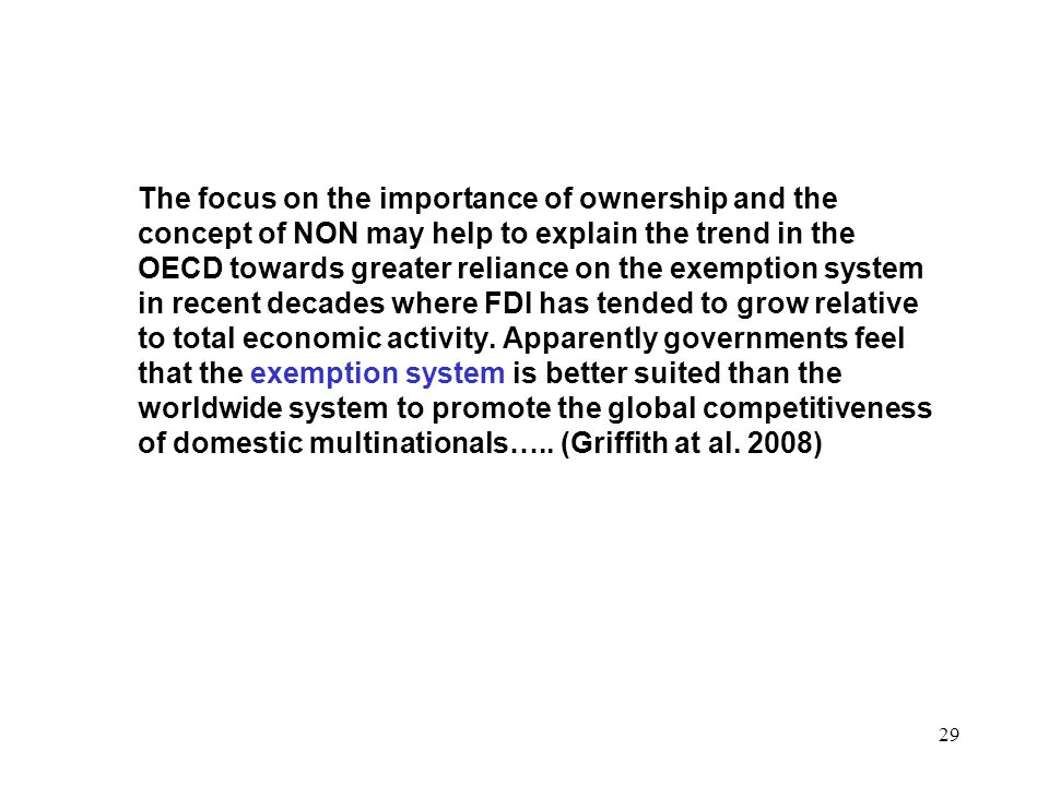 The focus on the importance of ownership and the concept of NON may help to explain the trend in the OECD towards greater reliance on the exemption system in recent decades where FDI has tended to grow relative to total economic activity.