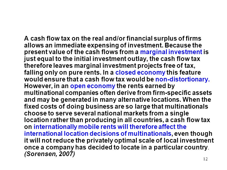 A cash flow tax on the real and/or financial surplus of firms allows an immediate expensing of investment.