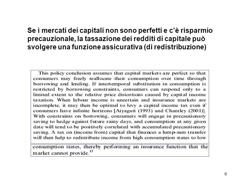 Se i mercati dei capitali non sono perfetti e c'è risparmio precauzionale, la tassazione dei redditi di capitale può svolgere una funzione assicurativa (di redistribuzione)