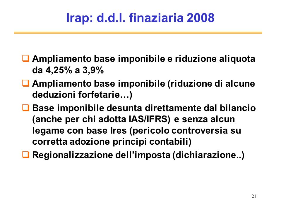 Irap: d.d.l. finaziaria 2008Ampliamento base imponibile e riduzione aliquota da 4,25% a 3,9%