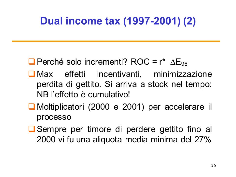 Dual income tax (1997-2001) (2) Perché solo incrementi ROC = r* DE96