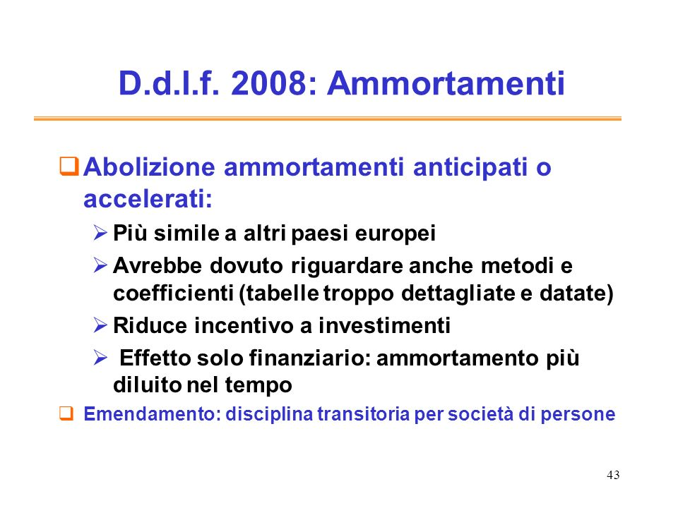 D.d.l.f. 2008: Ammortamenti Abolizione ammortamenti anticipati o accelerati: Più simile a altri paesi europei.