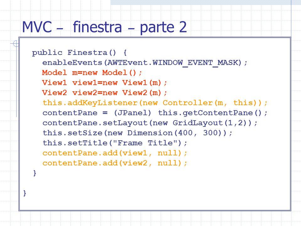 MVC – finestra – parte 2 public Finestra() {