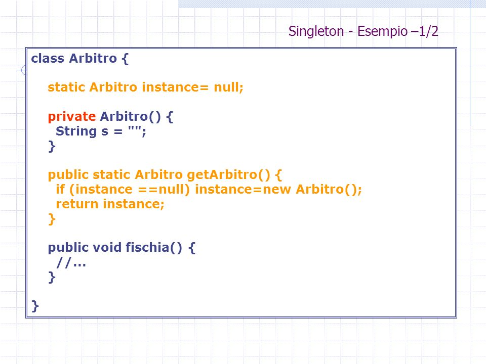Singleton - Esempio –1/2 class Arbitro {