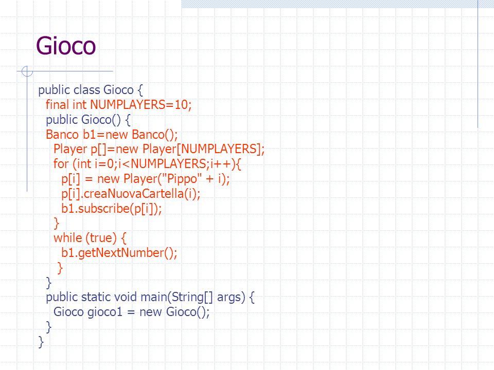 Gioco public class Gioco { final int NUMPLAYERS=10; public Gioco() {
