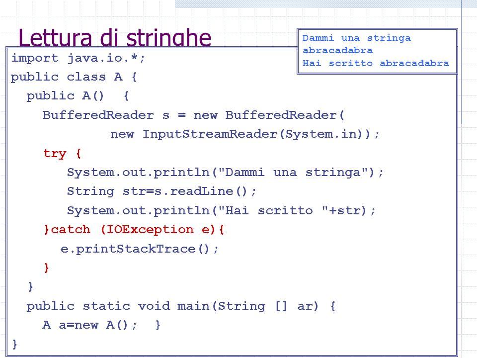 Lettura di stringhe import java.io.*; public class A { public A() {
