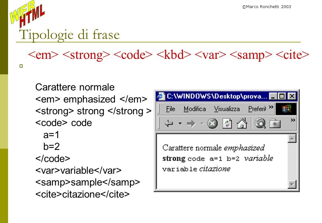 ©Marco Ronchetti 2003Tipologie di frase. <em> <strong> <code> <kbd> <var> <samp> <cite> Carattere normale.